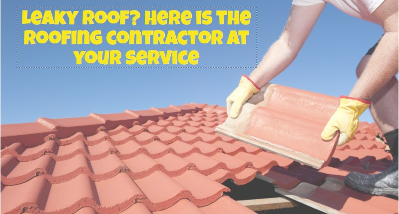 Leaky roof? Here is the roofing contractor at your service