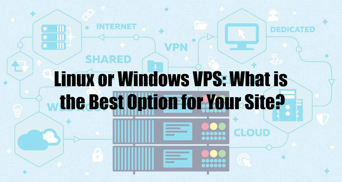 Linux or Windows VPS: What is the Best Option for Your Site?